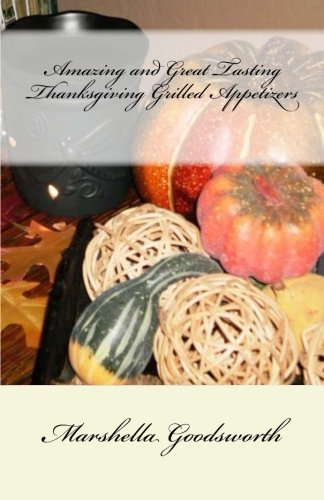 Amazing and Great Tasting Thanksgiving Grilled Appetizers by Marshella Goodsworth