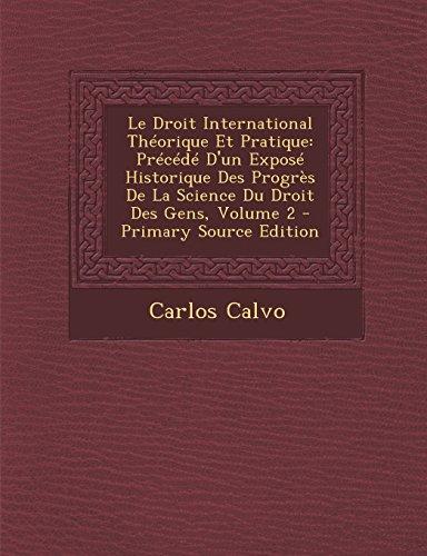 Le  Droit International Theorique Et Pratique: Precede D'Un Expose Historique Des Progres de La Science Du Droit Des Gens, Volume 2 - Primary Source E