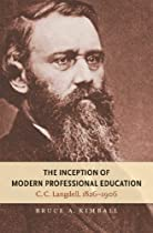 The Inception of Modern Professional Education: C. C. Langdell, 1826-1906 (Studies in Legal History)