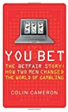 You Bet: The Betfair Story and How Two Men Changed the World of Gambling by Cameron, Colin Published by HarperCollins (2009)