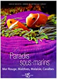 Paradis Sous-Marins. Mer Rouge Maldives Malaisie, Carabes