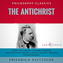 The Antichrist by Friedrich Nietzsche: The Complete Work Plus an Overview, Summary, Analysis, and Author Biography (       UNABRIDGED) by Friedrich Wilhelm Nietzche, Israel Bouseman Narrated by Philippe Duquenoy