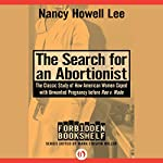 The Search for an Abortionist: The Classic Study of How American Women Coped with Unwanted Pregnancy Before Roe v. Wade | Nancy Howell Lee