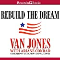 Rebuild the Dream (       UNABRIDGED) by Van Jones Narrated by Van Jones, J. D. Jackson
