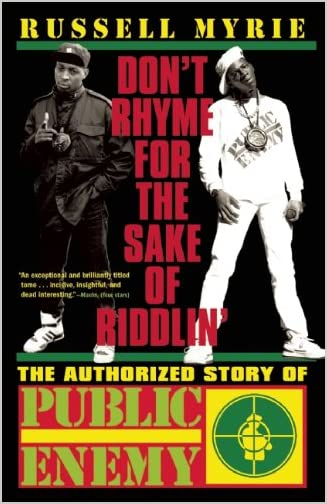 Don't Rhyme for the Sake of Riddlin': The Authorized Story of Public Enemy by Russell Myrie