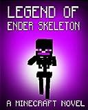 Legend of EnderSkeleton: A Minecraft Novel (Based on True Story) (ENDER SERIES #9)