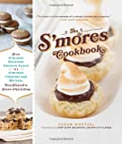 img - for The S'mores Cookbook: From S'mores Stuffed French Toast to a S'mores Cheesecake Recipe, Treat Yourself to S'more of Everything book / textbook / text book
