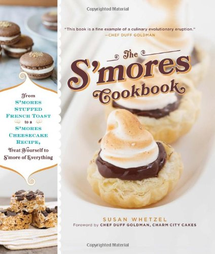 The S'Mores Cookbook: From S'Mores Stuffed French Toast To A S'Mores Cheesecake Recipe, Treat Yourself To S'More Of Everything front-473628