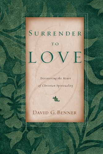 David G. Benner - Surrender to Love: Discovering the Heart of Christian Spirituality