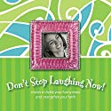 Don't Stop Laughing Now!: Stories to Tickle Your Funny Bone and Strengthen Your Faith Audiobook by Ann Spangler, Shari MacDonald Narrated by Pam Ward