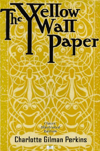 Charlotte Perkins Gilman - The Yellow Wallpaper (Classic Illustrated Edition) (English Edition)