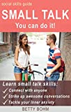 Social Skills Guide: Small talk - you can do it! Learn small talk skills and connect with anyone, strike up awesome conversations, and effortlessly tackle your inner anxiety.