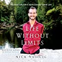Life Without Limits: Inspiration for a Ridiculously Good Life Audiobook by Nick Vujicic Narrated by Nick Vujicic