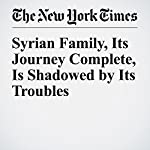 Syrian Family, Its Journey Complete, Is Shadowed by Its Troubles | Anemona Hartocollis