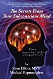 img - for The Secrets From Your Subconscious Mind: How to Interpret the Code for Changing Your Life! book / textbook / text book
