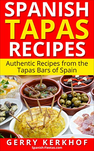 Spanish Tapas Recipes: Authentic Tapas Recipes from the Tapas Bars of Spain (Spain Travel Guides) by Gerry Kerkhof