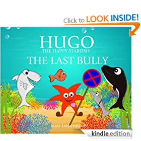THE LAST BULLY (HUGO THE HAPPY STARFISH - An Inspiring Sea Adventure for Young Children)