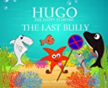 THE LAST BULLY (HUGO THE HAPPY STARFISH)