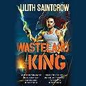 Wasteland King Audiobook by Lilith Saintcrow Narrated by Joe Knezevich