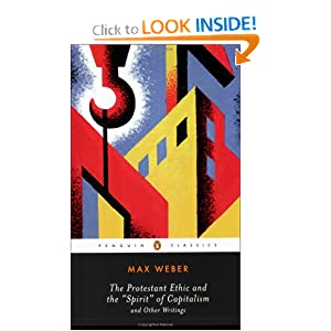 The Protestant Ethic and the Spirit of Capitalism: and Other Writings (Penguin Twentieth-Century Classics) by Max Weber, Peter Baehr and Gordon C. Wells