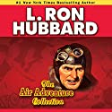 Air Adventures Audio Collection, Volume 2 Audiobook by L. Ron Hubbard Narrated by R. F. Daley, Chris Emerson, Jim Meskimen, Robert Wu, Christina Huntington, Mark Silverman, Jennifer Aspen, Bob Caso, Matt Scott