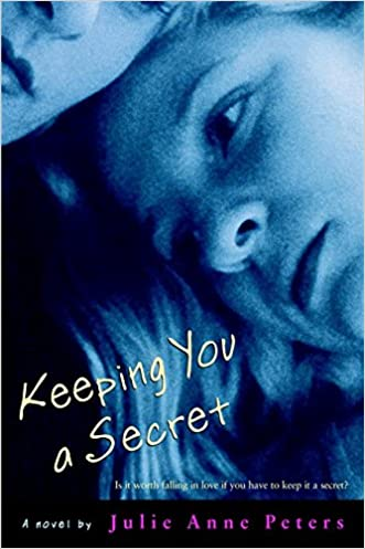 Keeping You a Secret written by Julie Anne Peters