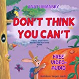 Childrens Books: Dont Think You Cant; (How children succeed? Social Skills for kids) (Bedtime stories, easy to read childrens books collections)
