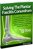 img - for Solving The Plantar Fasciitis Conundrum: A Complete Guide to Curing Plantar Fasciitis for Patients & Professionals. Dispel the Myths and Discover why many Plantar Fasciitis Treatments Don't Work book / textbook / text book