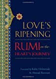 Loves Ripening: Rumi on the Hearts Journey