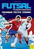 Futsal: Techniques, Tactics, Training