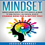 Mindset: Understanding Growth and Fixed Mindsets in Order to Think Positively for Powerful Results | Jessica Forrest