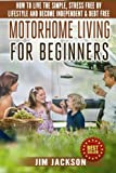 img - for Motorhome Living For Beginners: How To Live The Simple, Stress Free RV Lifestyle, Become Independent & Debt Free book / textbook / text book