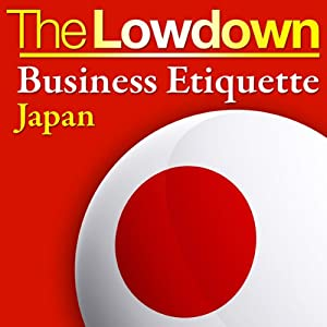 The Lowdown: Business Etiquette - Japan | [Rochelle Kopp, Pernille Rudlin]