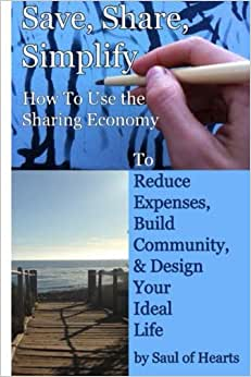 Save, Share, Simplify: How To Use The Sharing Economy To Reduce Expenses, Build Community, And Design Your Ideal Life