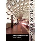 The Great Society Subway: A History of the Washington Metro (Creating the North American Landscape) ~ Zachary M. Schrag