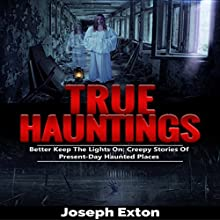 True Hauntings: Better Keep the Lights On: Creepy Stories Of Present Day Haunted Places: Scary Ghost Stories, Book 2 | Livre audio Auteur(s) : Joseph Exton Narrateur(s) : Michael Goldsmith