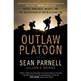 Outlaw Platoon: Heroes, Renegades, Infidels, and the Brotherhood of War in Afghanistan ~ Sean Parnell