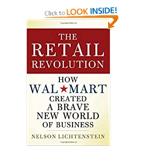 The Retail Revolution: How Wal-Mart Created a Brave New World of Business Nelson Lichtenstein