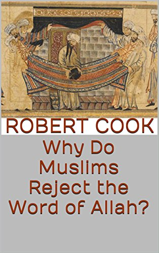 Book: Why Do Muslims Reject the Word of Allah? by Robert P. Cook
