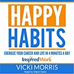 Happy Habits: Energize Your Career and Life in 4 Minutes a Day | Vicki Morris
