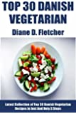 Top 30 Danish Vegetarian Recipes in Just And Only 3 Steps (English Edition)