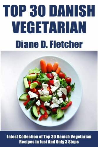 Top 30 Danish Vegetarian Recipes in Just And Only 3 Steps by Diane D. Fletcher