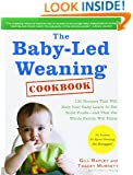 The Baby-Led Weaning Cookbook: 130 Recipes That Will Help Your Baby Learn to Eat Solid Foodsand That the Whole Family Will Enjoy