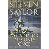 A Gladiator Dies Only Once: The Further Investigations of Gordianus the Finder (Novels of Ancient Rome) ~ Steven Saylor