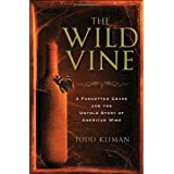 The Wild Vine: A Forgotten Grape and the Untold Story of American Wine ~ Todd Kliman