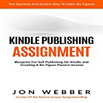 Kindle Publishing Assignment: Blueprint for Self Publishing and Making a Six Figure Passive Income | Jon Webber