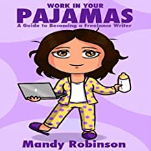 Work in Your Pajamas: A Guide to Becoming a Freelance Writer (       UNABRIDGED) by Mandy Robinson Narrated by Chelsea Lee Rock