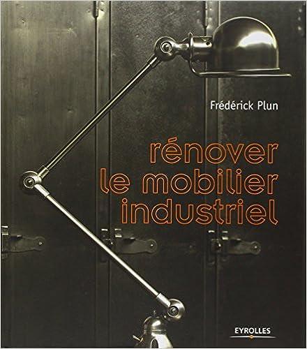 R nover le mobilier industriel fr d rick plun livres - Livre mobilier industriel ...