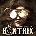 Bontrix Audiobook by James Agee Jr. Narrated by Chris Rice