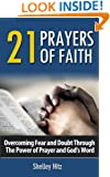 21 Prayers of Faith: Overcoming Fear and Doubt Through the Power of Prayer and God's Word (A Life of Faith Book 3)